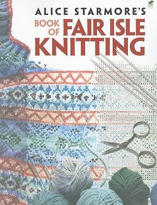 Alice StarmoreBook of Fair Isle Knitting