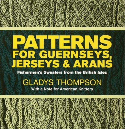 Patterns for Guernseys, Jerseys & Arans Gladys Thompson