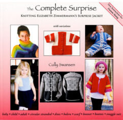 The Complete Surprise - Knitting Elizabeth Zimmermann's Surprise Jacket Cully Swansen