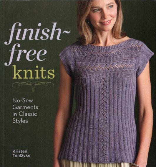 Finish-Free Knits: No-Sew Garments in Classic Styles, Kristen TenDyke