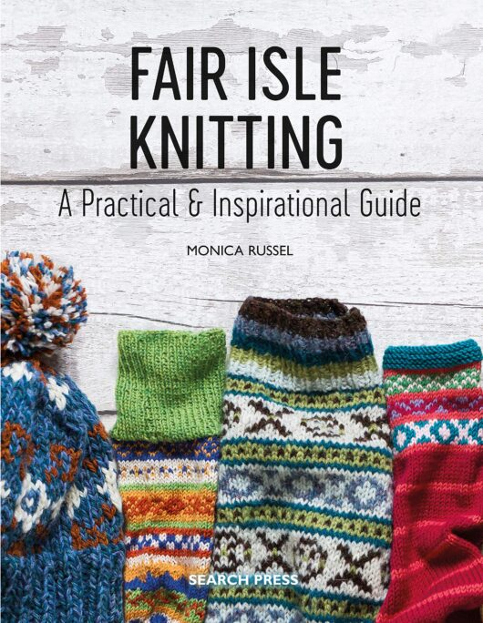 Fair Isle Knitting A Practical & Inspirational Guide Monica Russell