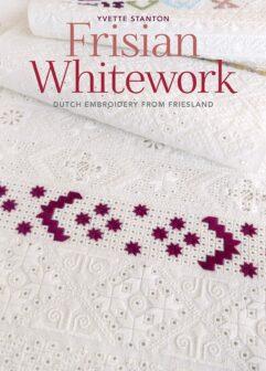 Frisian Whitework Dutch Embroidery from Friesland - Inclusief patroonvel Yvette Stanton de afstap